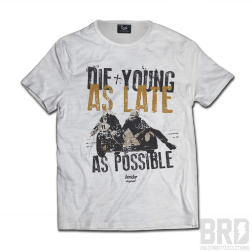 T-shirt Die Young as Late as Possible